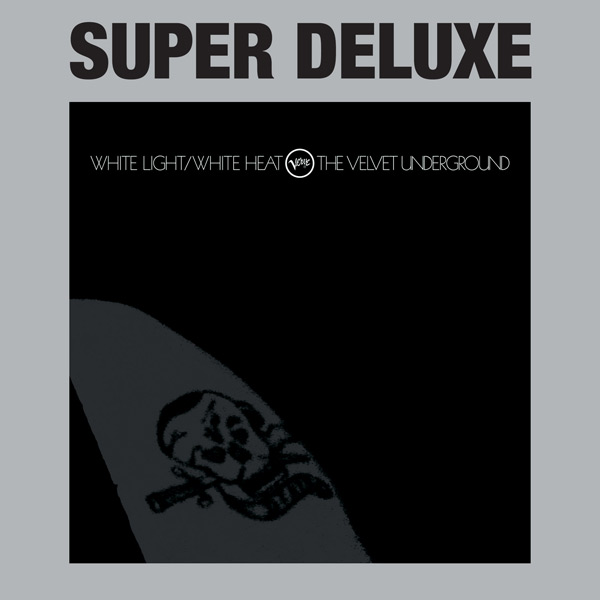 White Light / White Heat (Super Deluxe – 45th Anniversary)